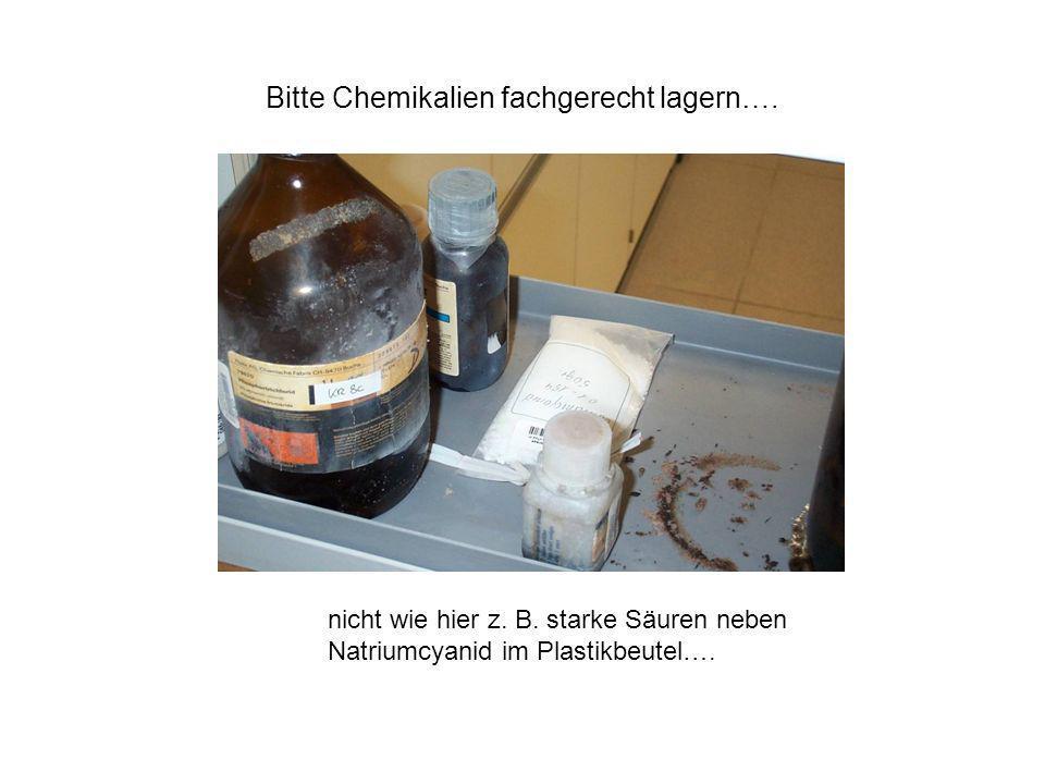 Bitte Chemikalien fachgerecht lagern….