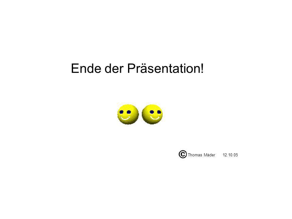 Ende der Präsentation! Thomas Mäder 12.10.05