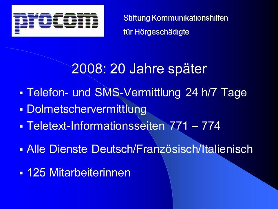 2008: 20 Jahre später Telefon- und SMS-Vermittlung 24 h/7 Tage