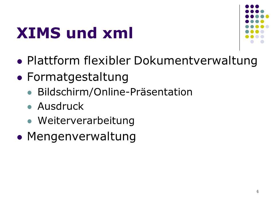 XIMS und xml Plattform flexibler Dokumentverwaltung Formatgestaltung