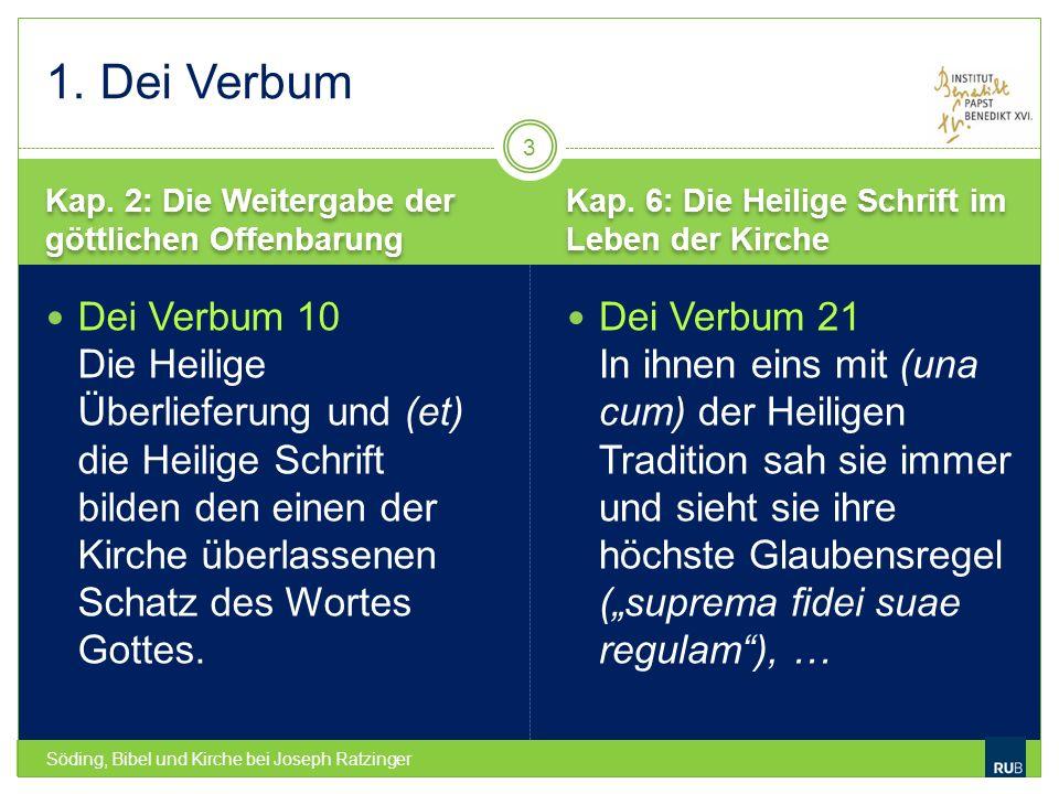1. Dei Verbum Kap. 2: Die Weitergabe der göttlichen Offenbarung. Kap. 6: Die Heilige Schrift im Leben der Kirche.