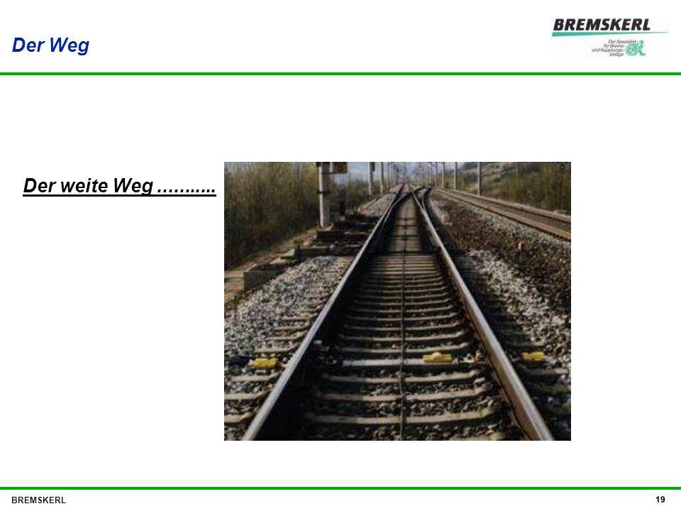Der Weg Der weite Weg ........... BREMSKERL