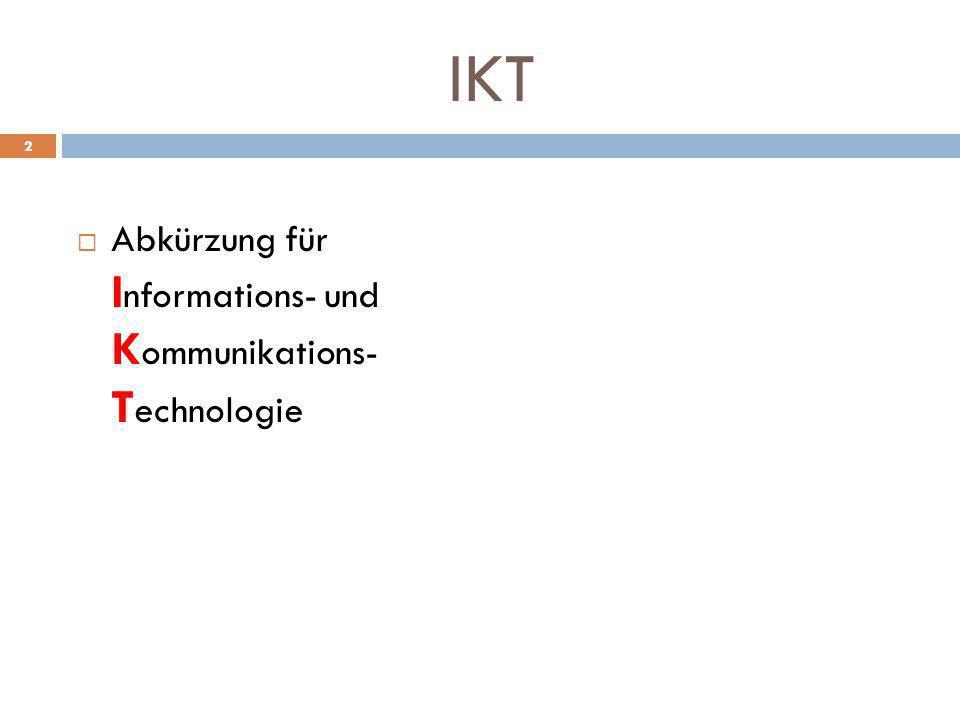 IKT Abkürzung für Informations- und Kommunikations- Technologie