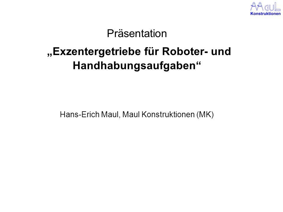 """Präsentation """"Exzentergetriebe für Roboter- und Handhabungsaufgaben Hans-Erich Maul, Maul Konstruktionen (MK)"""