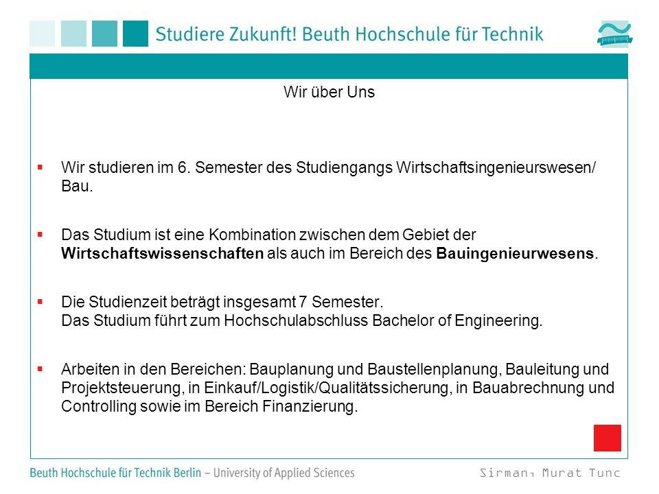 Wir über Uns Wir studieren im 6. Semester des Studiengangs Wirtschaftsingenieurswesen/ Bau.