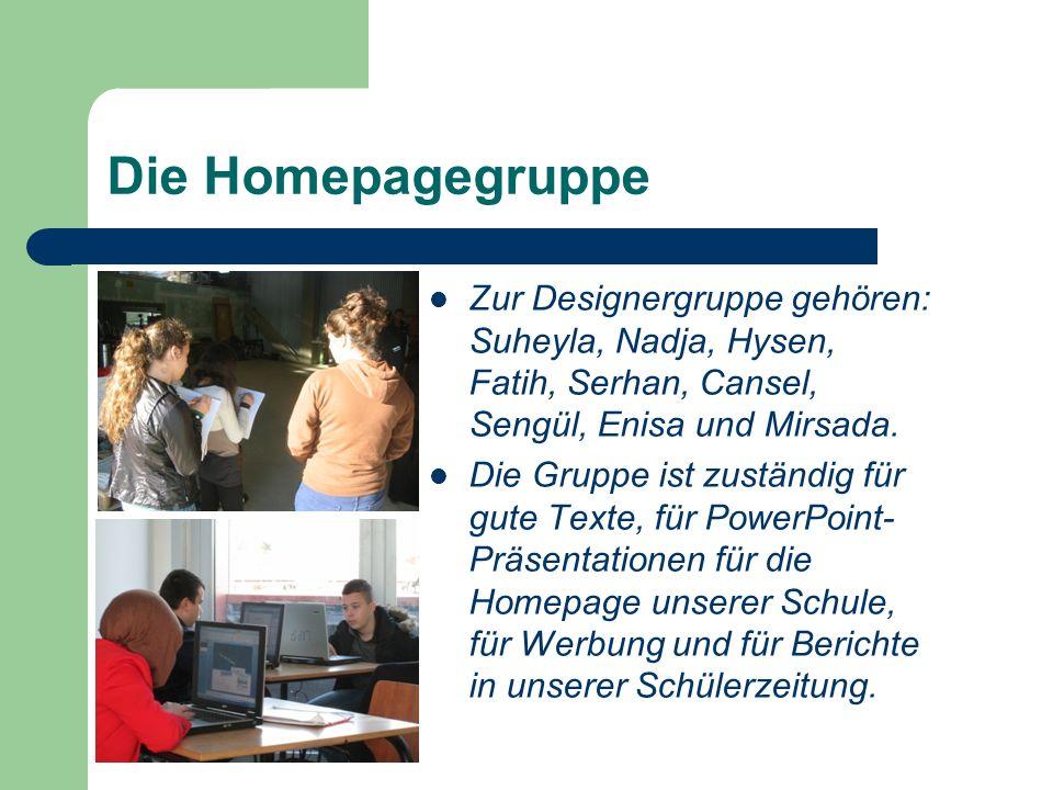 Die Homepagegruppe Zur Designergruppe gehören: Suheyla, Nadja, Hysen, Fatih, Serhan, Cansel, Sengül, Enisa und Mirsada.