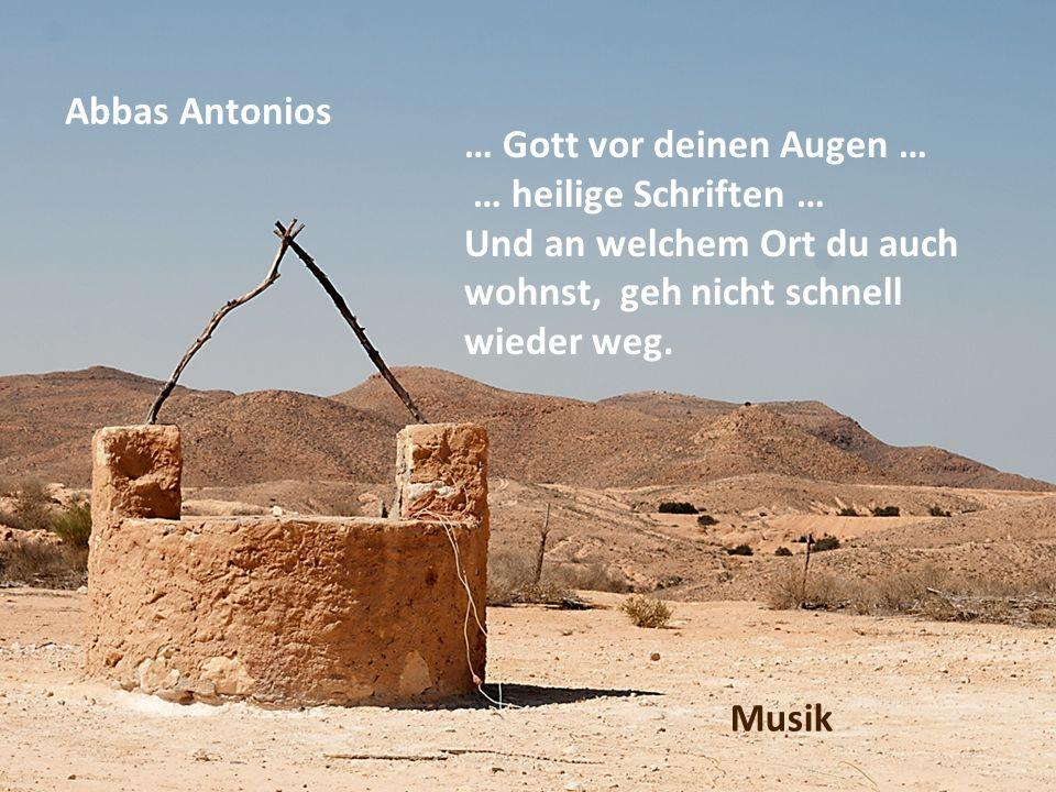 Abbas Antonios … Gott vor deinen Augen … … heilige Schriften … Und an welchem Ort du auch. wohnst, geh nicht schnell.