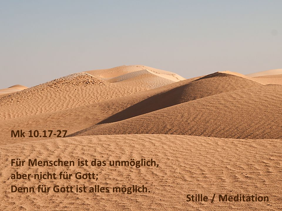Mk 10.17-27 Für Menschen ist das unmöglich, aber nicht für Gott; Denn für Gott ist alles möglich.