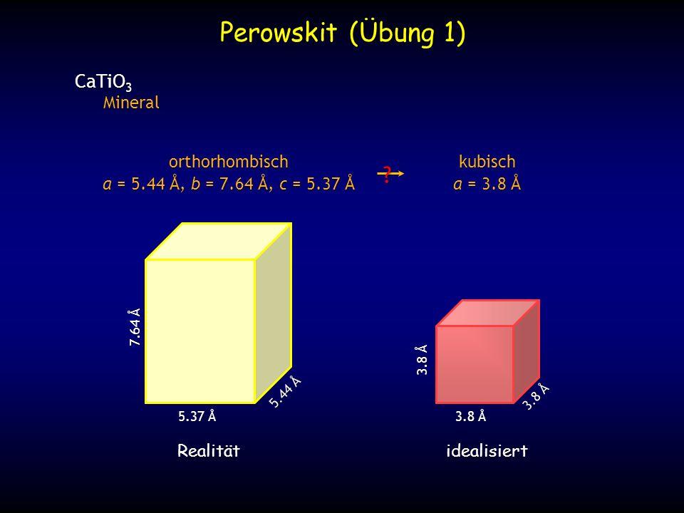 Perowskit (Übung 1) CaTiO3 Mineral kubisch a = 3.8 Å orthorhombisch