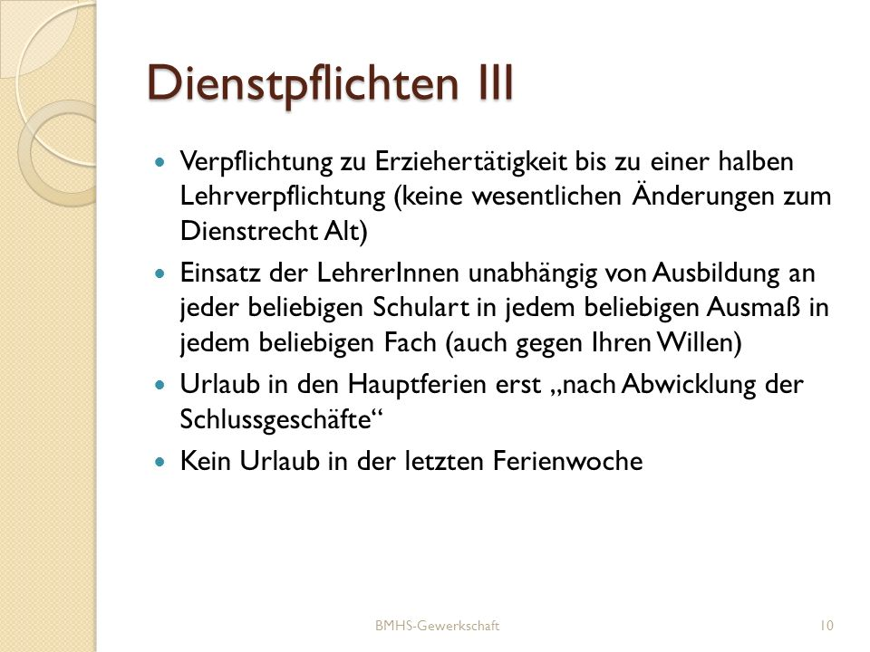 Dienstpflichten III Verpflichtung zu Erziehertätigkeit bis zu einer halben Lehrverpflichtung (keine wesentlichen Änderungen zum Dienstrecht Alt)
