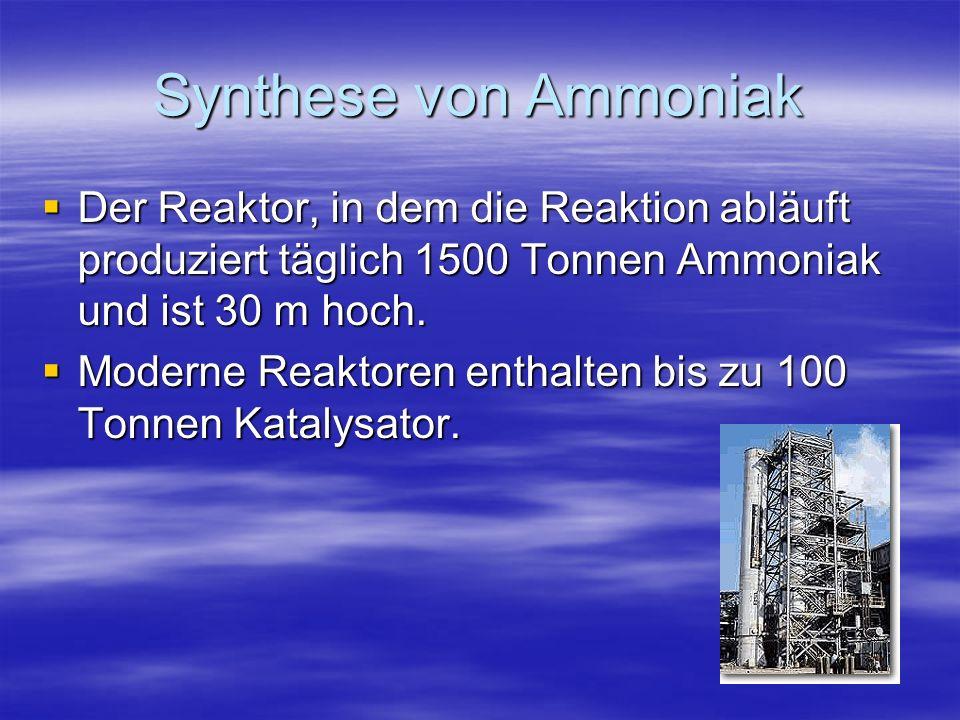 Synthese von Ammoniak Der Reaktor, in dem die Reaktion abläuft produziert täglich 1500 Tonnen Ammoniak und ist 30 m hoch.