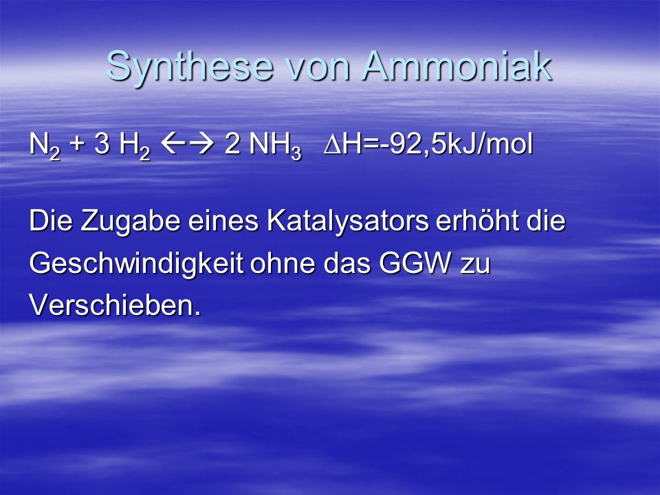 Synthese von Ammoniak N2 + 3 H2  2 NH3 DH=-92,5kJ/mol