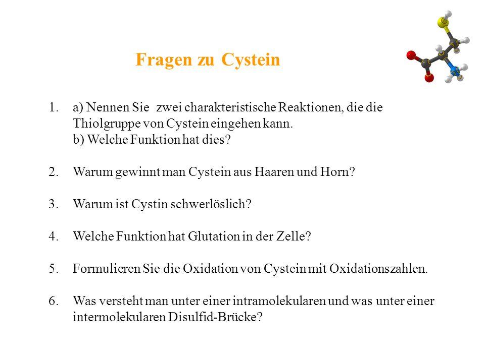 Fragen zu Cystein a) Nennen Sie zwei charakteristische Reaktionen, die die Thiolgruppe von Cystein eingehen kann.