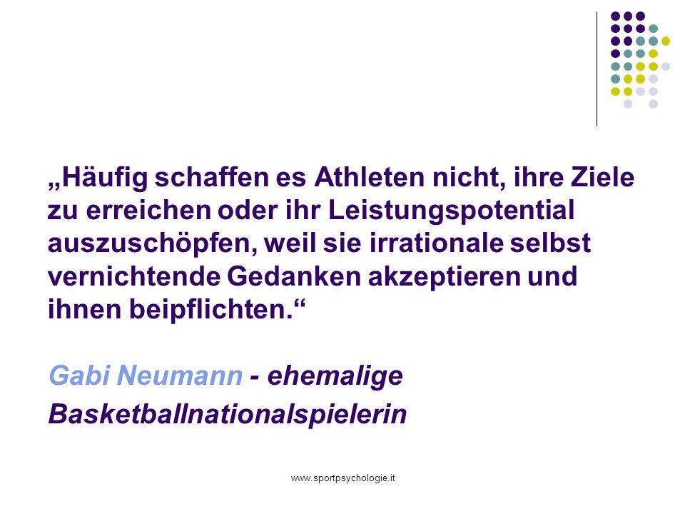 """""""Häufig schaffen es Athleten nicht, ihre Ziele zu erreichen oder ihr Leistungspotential auszuschöpfen, weil sie irrationale selbst vernichtende Gedanken akzeptieren und ihnen beipflichten. Gabi Neumann - ehemalige Basketballnationalspielerin"""