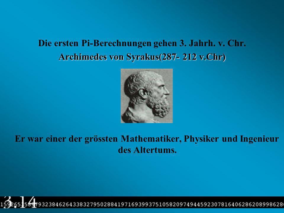 Die ersten Pi-Berechnungen gehen 3. Jahrh. v. Chr.