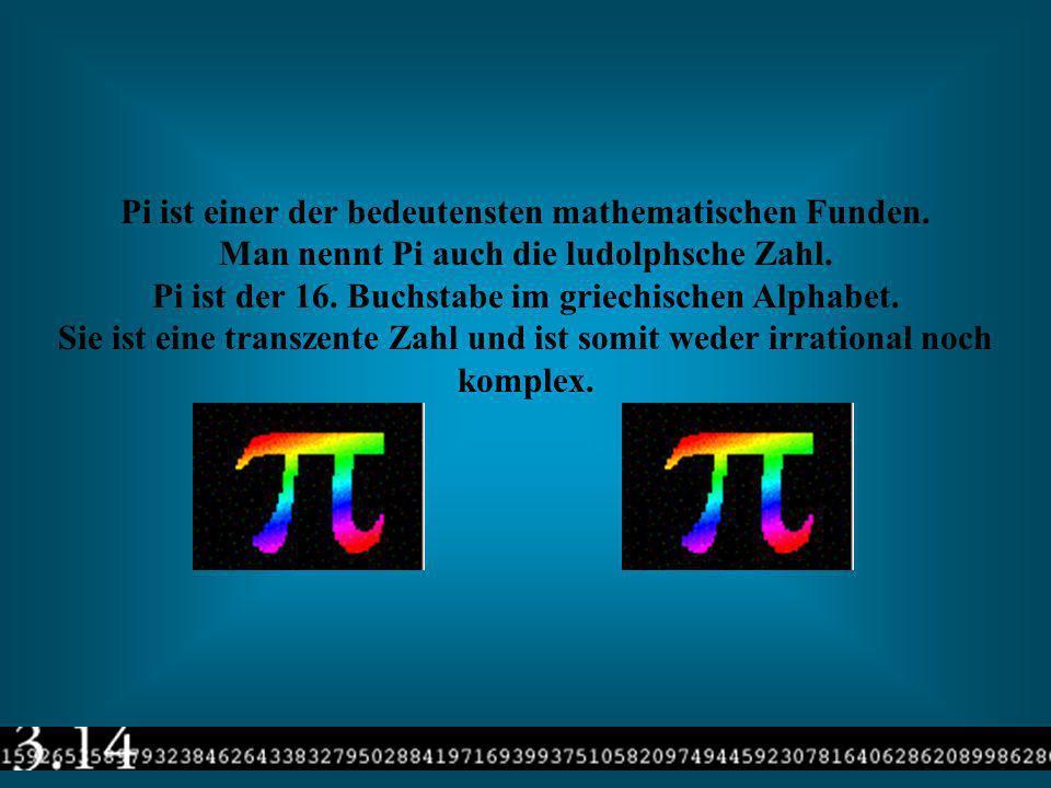 Pi ist einer der bedeutensten mathematischen Funden.