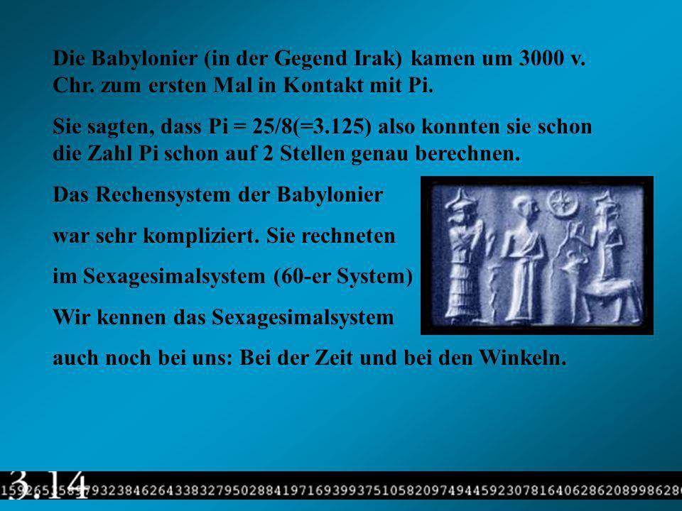 Die Babylonier (in der Gegend Irak) kamen um 3000 v. Chr