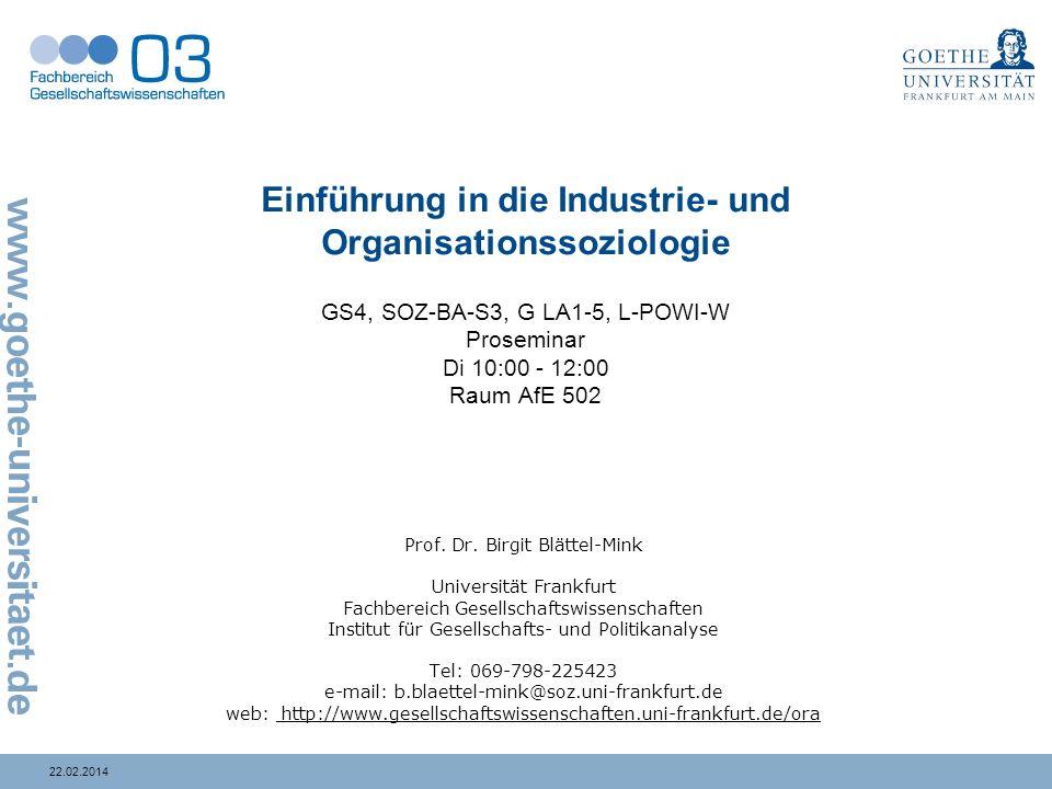 Einführung in die Industrie- und Organisationssoziologie GS4, SOZ-BA-S3, G LA1-5, L-POWI-W Proseminar Di 10:00 - 12:00 Raum AfE 502