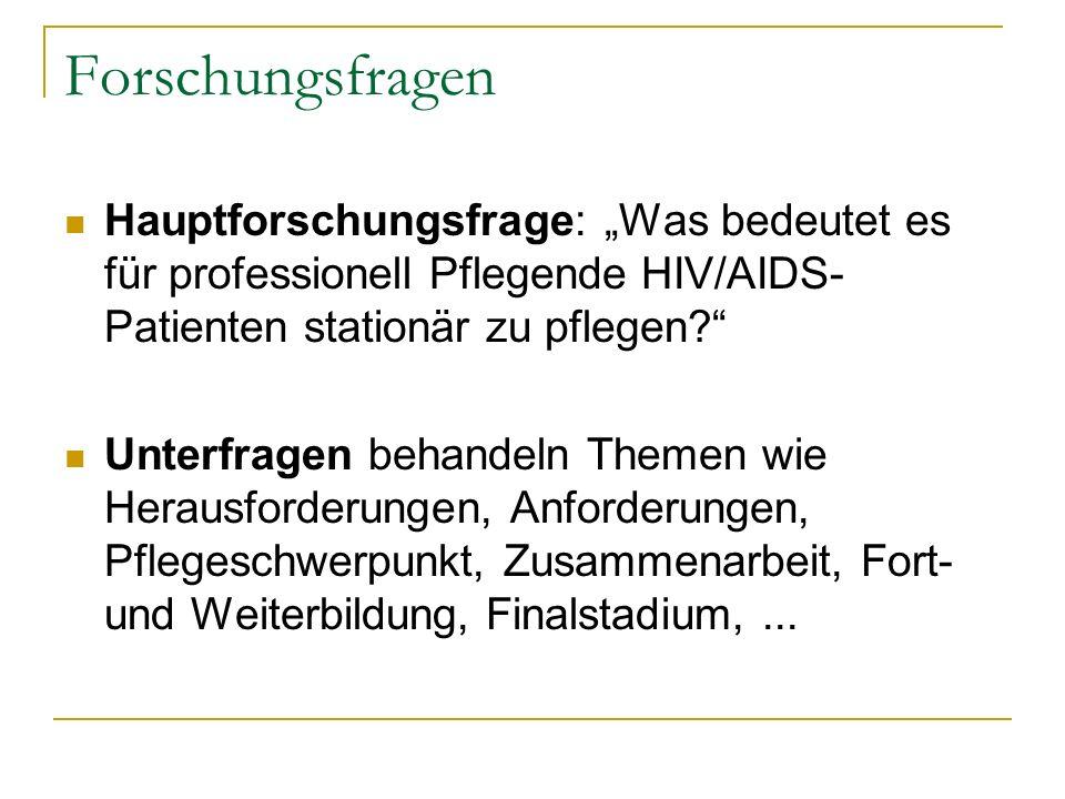"""Forschungsfragen Hauptforschungsfrage: """"Was bedeutet es für professionell Pflegende HIV/AIDS-Patienten stationär zu pflegen"""