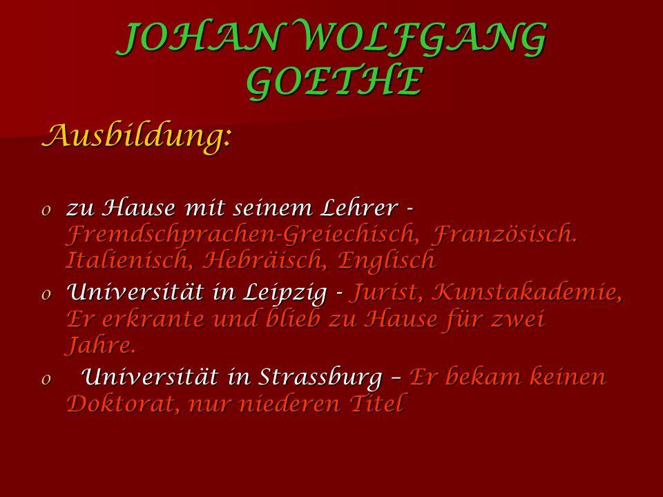 JOHAN WOLFGANG GOETHE Ausbildung: