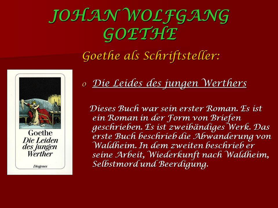 JOHAN WOLFGANG GOETHE Goethe als Schriftsteller:
