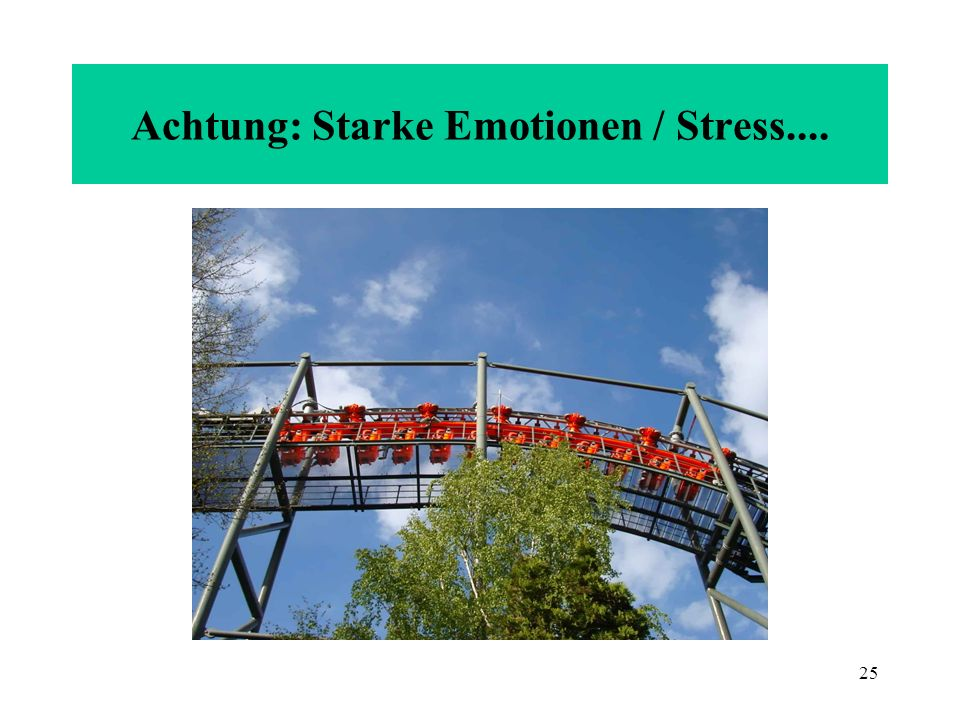 Achtung: Starke Emotionen / Stress....
