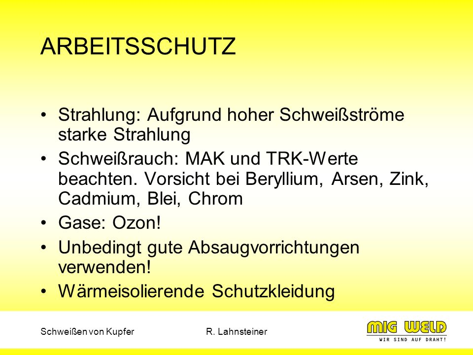 ARBEITSSCHUTZ Strahlung: Aufgrund hoher Schweißströme starke Strahlung