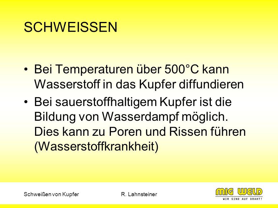 SCHWEISSEN Bei Temperaturen über 500°C kann Wasserstoff in das Kupfer diffundieren.