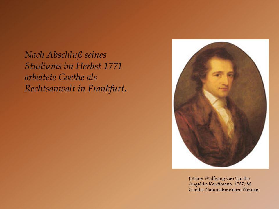 Nach Abschluß seines Studiums im Herbst 1771 arbeitete Goethe als Rechtsanwalt in Frankfurt.