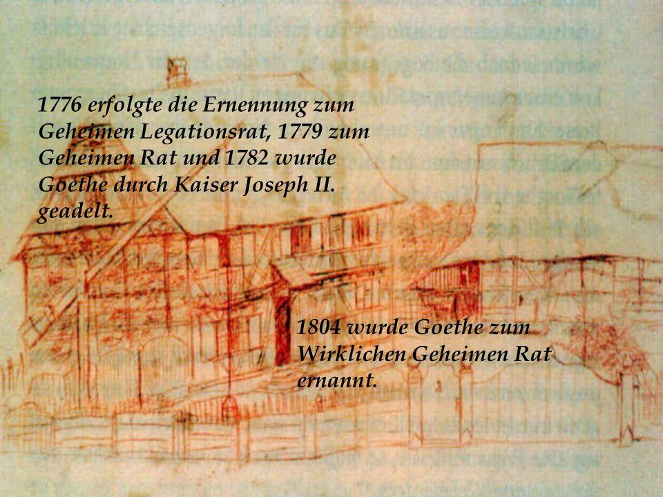 1776 erfolgte die Ernennung zum Geheimen Legationsrat, 1779 zum Geheimen Rat und 1782 wurde Goethe durch Kaiser Joseph II. geadelt.