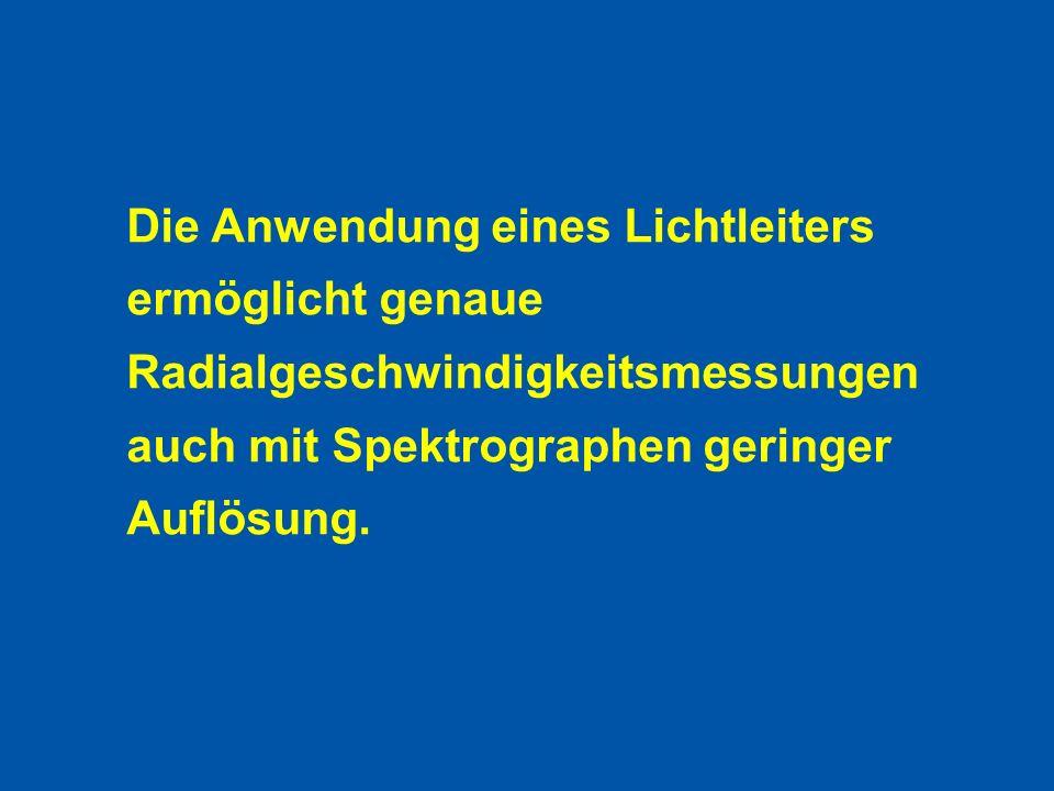 Die Anwendung eines Lichtleiters ermöglicht genaue Radialgeschwindigkeitsmessungen auch mit Spektrographen geringer Auflösung.