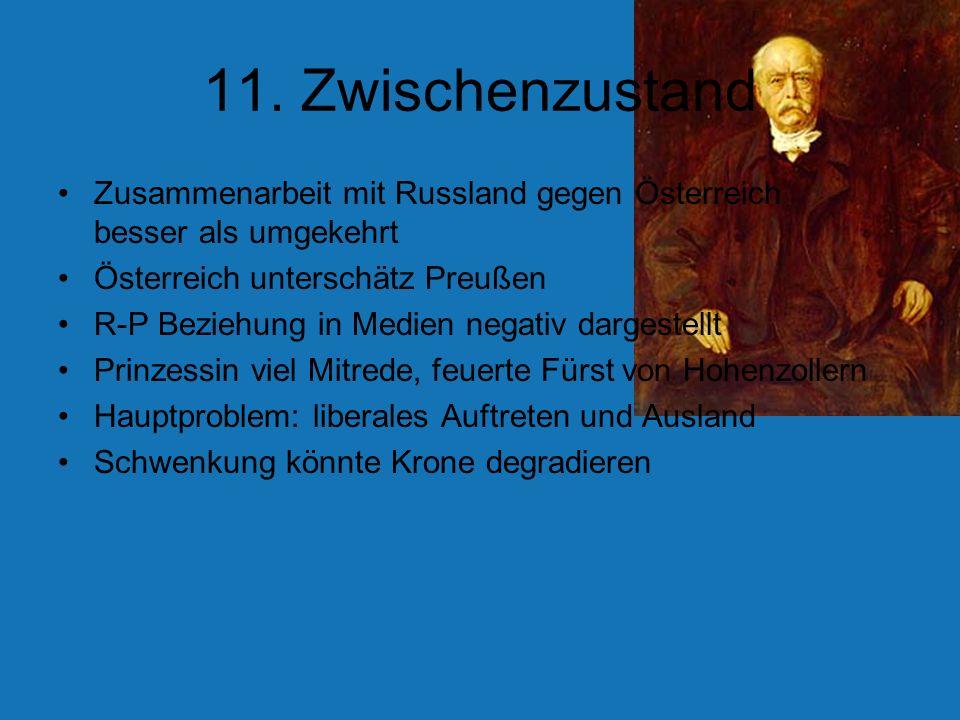 11. Zwischenzustand Zusammenarbeit mit Russland gegen Österreich besser als umgekehrt. Österreich unterschätz Preußen.