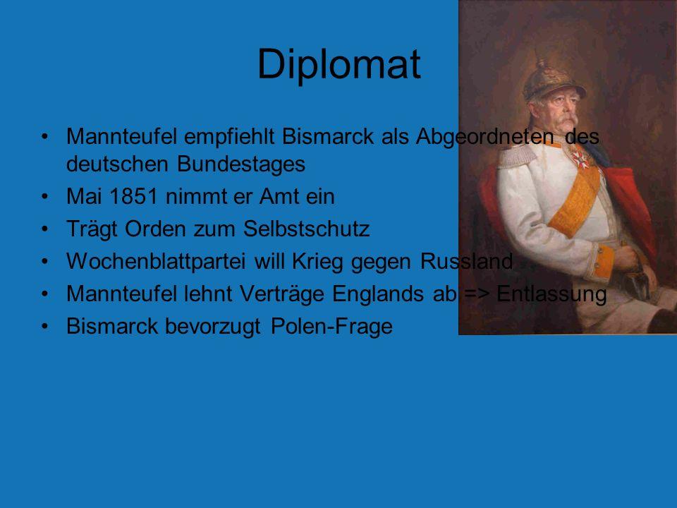 Diplomat Mannteufel empfiehlt Bismarck als Abgeordneten des deutschen Bundestages. Mai 1851 nimmt er Amt ein.