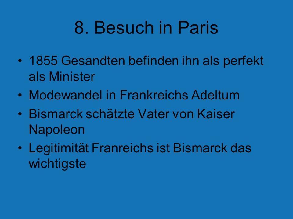8. Besuch in Paris 1855 Gesandten befinden ihn als perfekt als Minister. Modewandel in Frankreichs Adeltum.