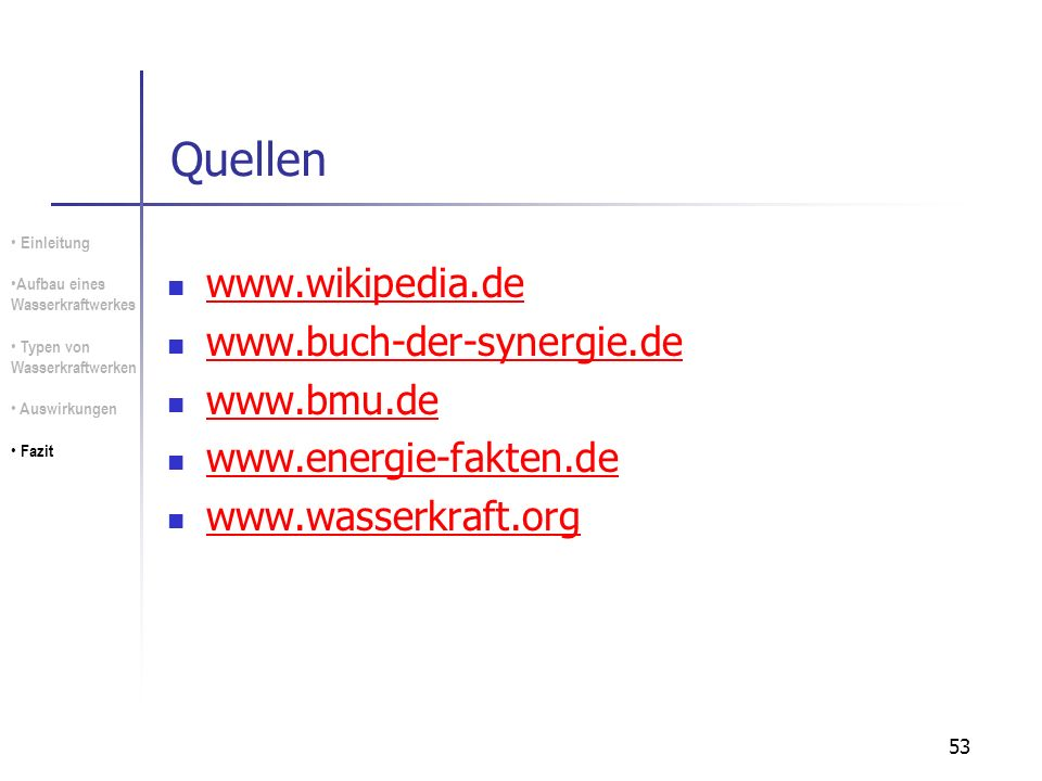 Quellen www.wikipedia.de www.buch-der-synergie.de www.bmu.de