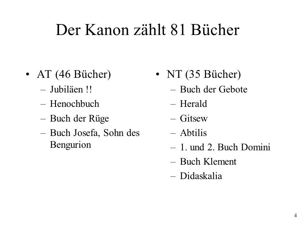Der Kanon zählt 81 Bücher AT (46 Bücher) NT (35 Bücher) Jubiläen !!