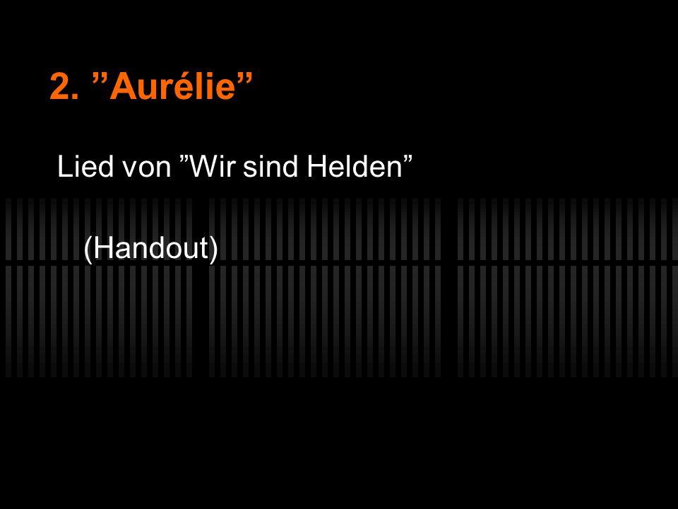 2. Aurélie Lied von Wir sind Helden (Handout)