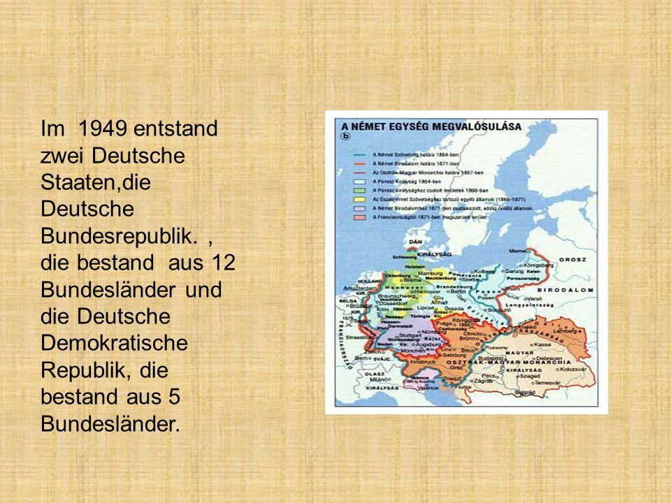Im 1949 entstand zwei Deutsche Staaten,die Deutsche Bundesrepublik