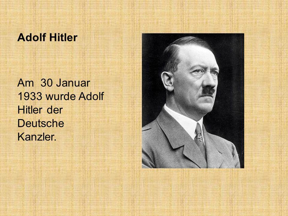 Adolf Hitler Am 30 Januar 1933 wurde Adolf Hitler der Deutsche Kanzler.