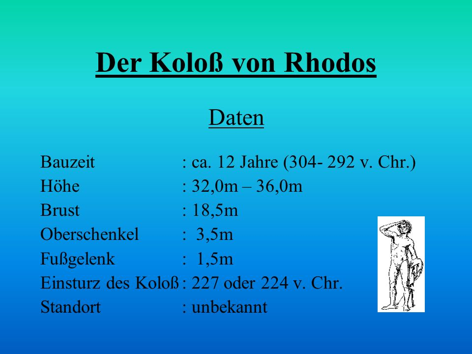 Der Koloß von Rhodos Daten Bauzeit : ca. 12 Jahre (304- 292 v. Chr.)