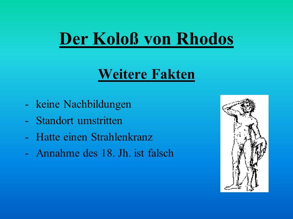 Der Koloß von Rhodos Weitere Fakten keine Nachbildungen