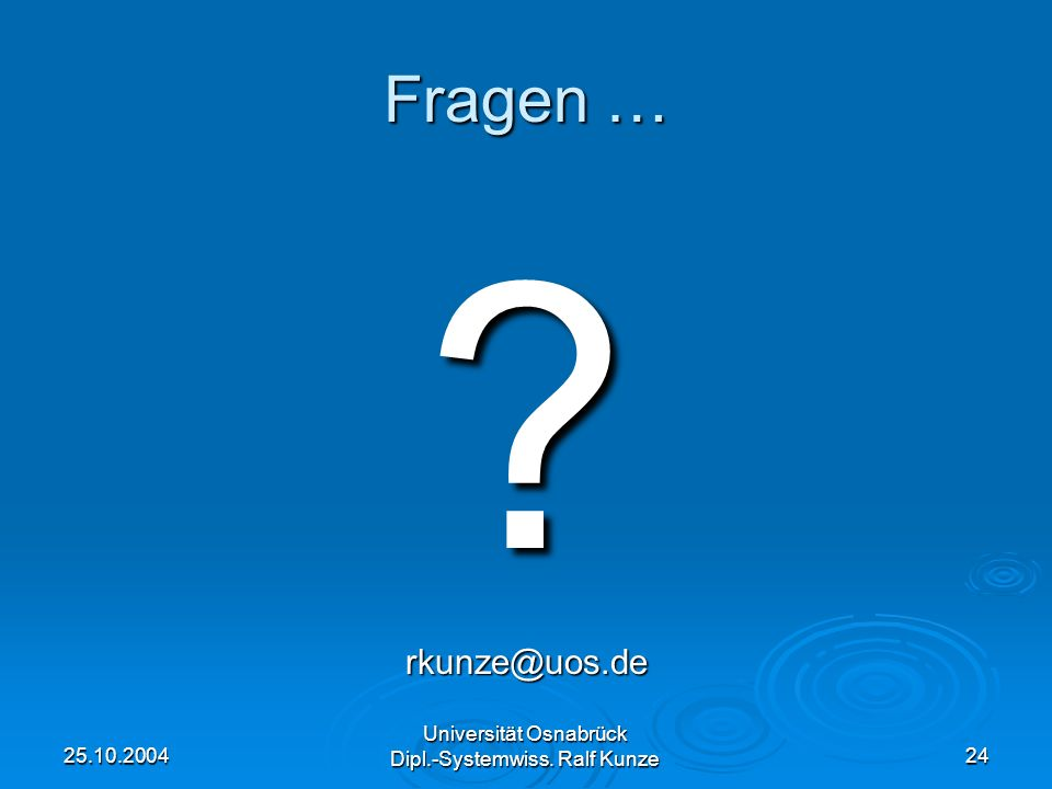 Fragen … rkunze@uos.de Universität Osnabrück 25.10.2004