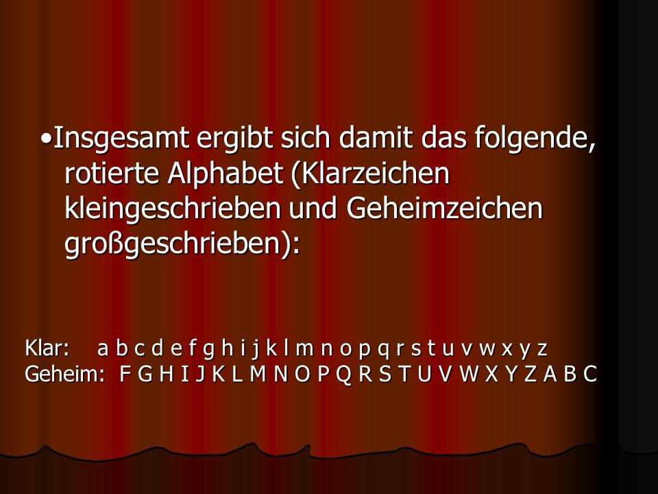 •Insgesamt ergibt sich damit das folgende, rotierte Alphabet (Klarzeichen kleingeschrieben und Geheimzeichen großgeschrieben):