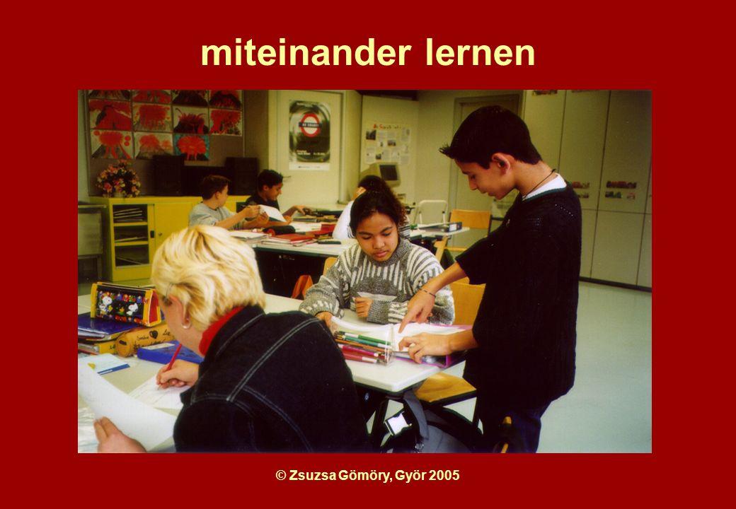miteinander lernen © Zsuzsa Gömöry, Györ 2005