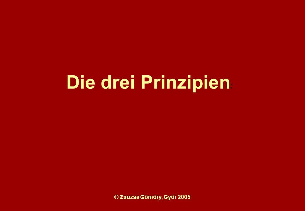 Die drei Prinzipien: © Zsuzsa Gömöry, Györ 2005