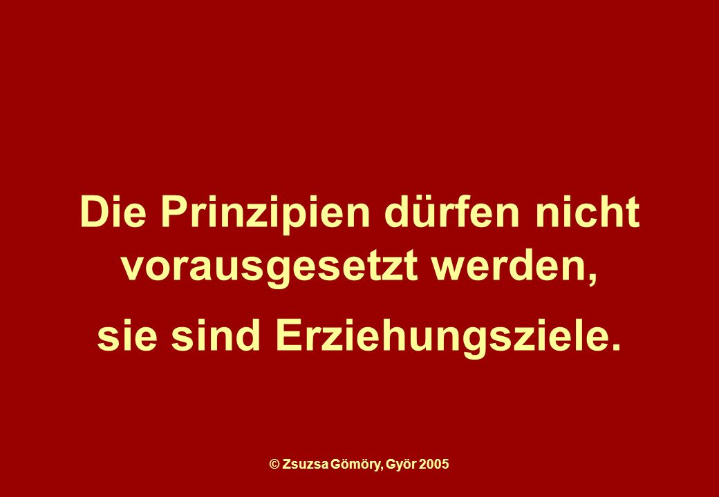 Die Prinzipien dürfen nicht vorausgesetzt werden,