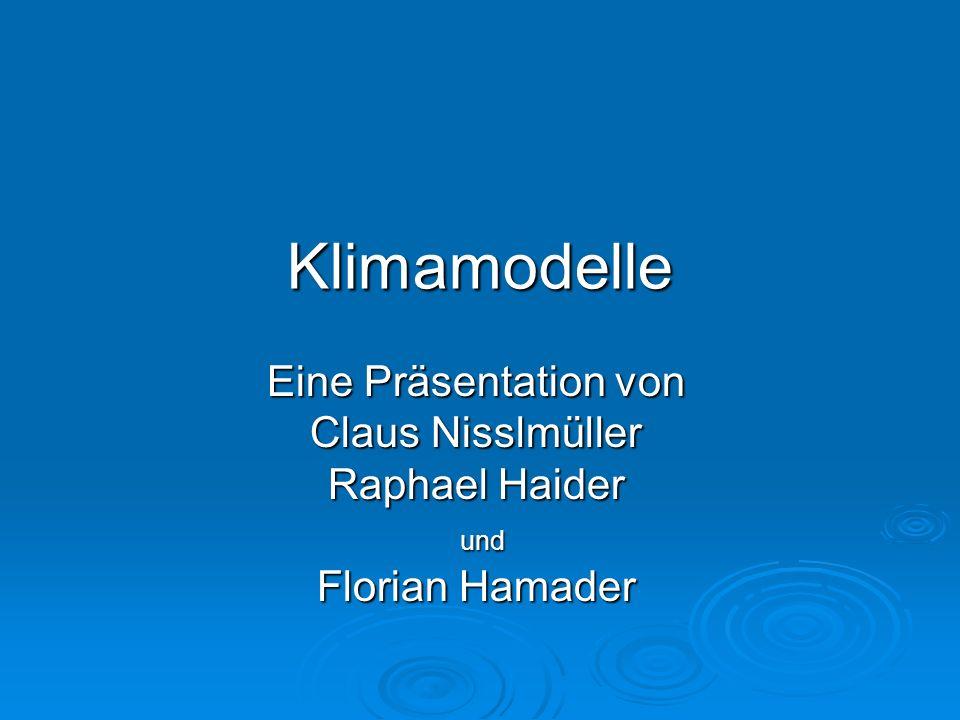 Klimamodelle Eine Präsentation von Claus Nisslmüller Raphael Haider