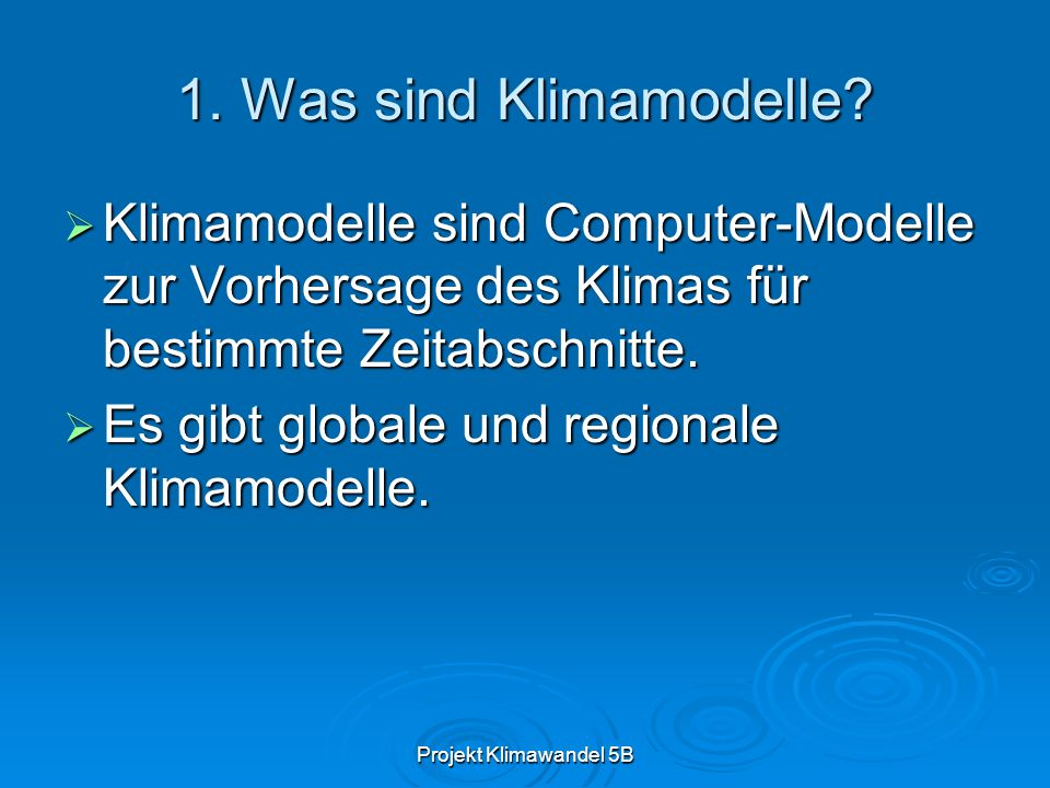 1. Was sind Klimamodelle Klimamodelle sind Computer-Modelle zur Vorhersage des Klimas für bestimmte Zeitabschnitte.