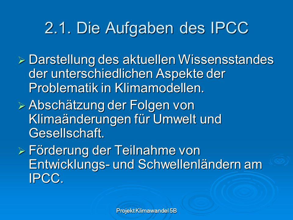 2.1. Die Aufgaben des IPCC Darstellung des aktuellen Wissensstandes der unterschiedlichen Aspekte der Problematik in Klimamodellen.