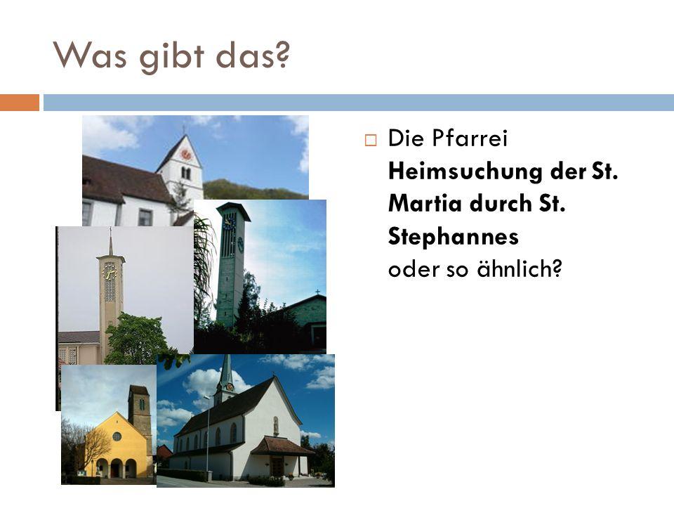 Was gibt das Die Pfarrei Heimsuchung der St. Martia durch St. Stephannes oder so ähnlich